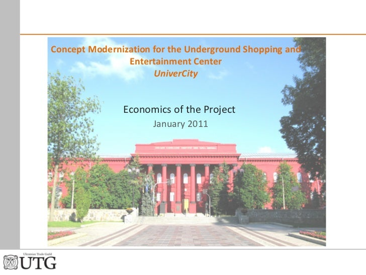 Economics of the Project   January  2011 Concept Modernization for the Underground Shopping   and Entertainment   Center U...