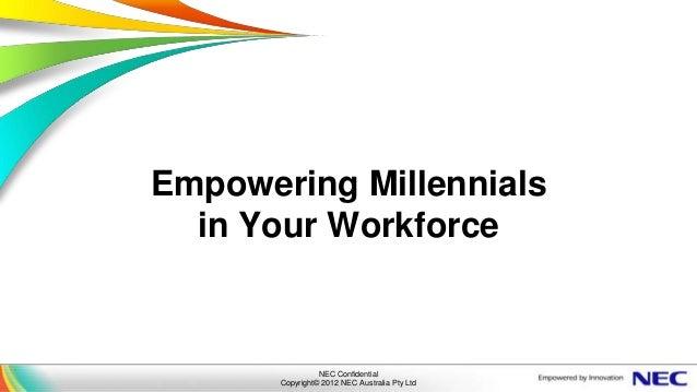 Empowering Millennials  in Your Workforce                 NEC Confidential       Copyright© 2012 NEC Australia Pty Ltd