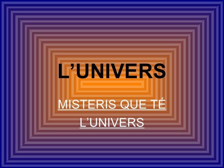 L'UNIVERS MISTERIS QUE TÉ L'UNIVERS