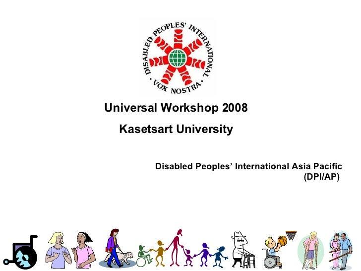 Universal Workshop 2008 Kasetsart University Disabled Peoples' International Asia Pacific (DPI/AP)