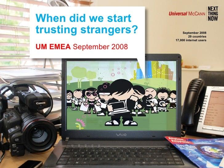 September 2008 29 countries 17,000 internet users When did we start  trusting strangers? UM EMEA  September 2008