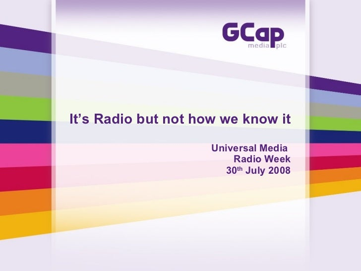 It's Radio but not how we know it Universal Media  Radio Week 30 th  July 2008
