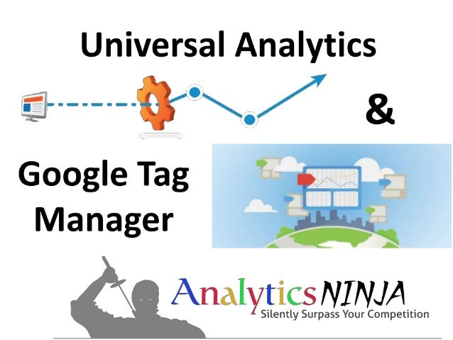 Universal Analytics and Google Tag Manager - Superweek 2014