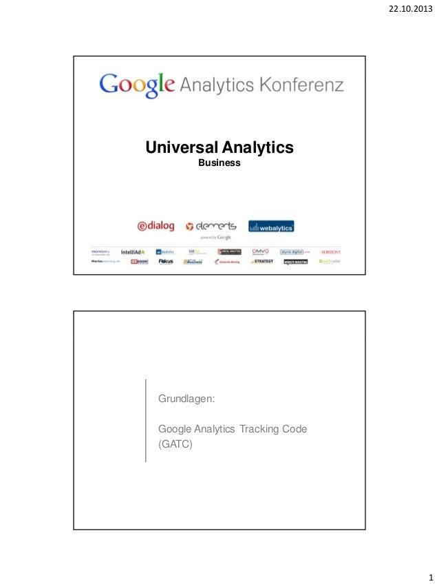 22.10.2013  Universal Analytics Business  Grundlagen: Google Analytics Tracking Code (GATC)  1