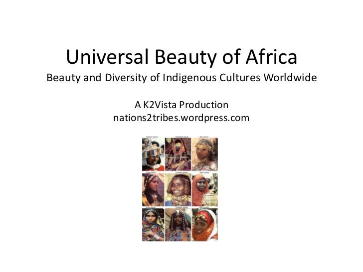 Universal Beauty of AfricaBeauty and Diversity of Indigenous Cultures Worldwide                  A K2Vista Production     ...