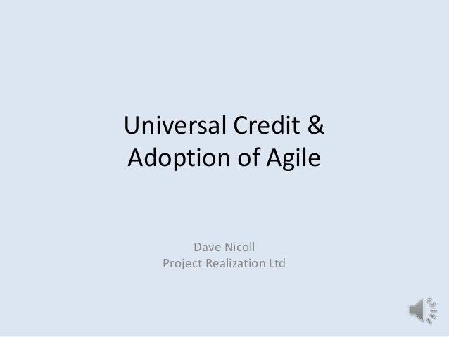 Universal Credit & Adoption of Agile Dave Nicoll Project Realization Ltd