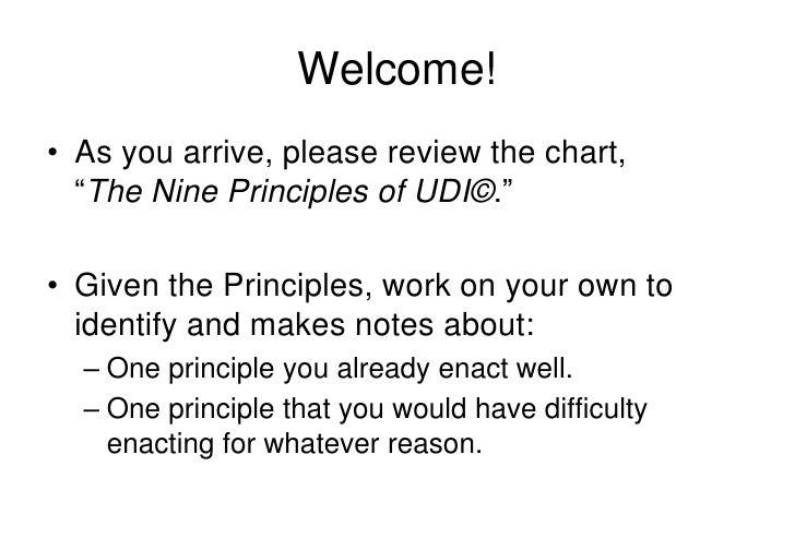 """Welcome!<br />As you arrive, please review the chart,     """"The Nine Principles of UDI©.""""<br />Given the Principles, work o..."""