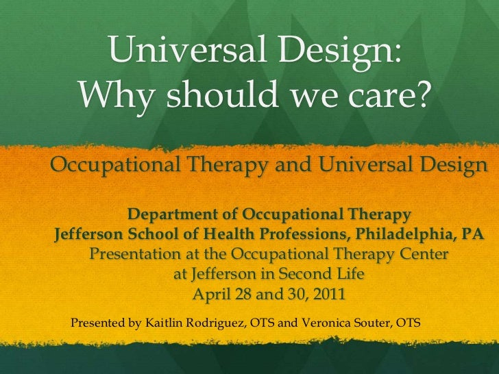Universal Design: Why should we care?<br />Occupational Therapy and Universal Design<br />Department of Occupational Thera...