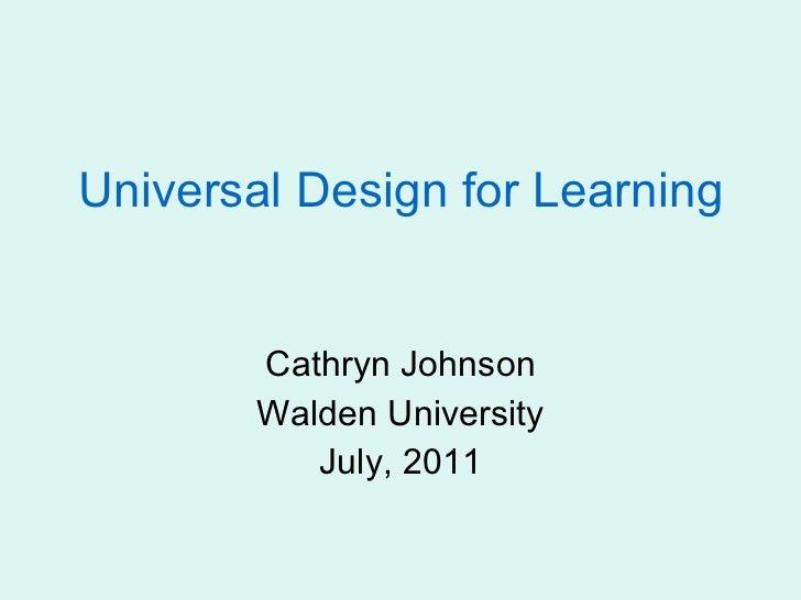 Universal Design for Learning Cathryn Johnson Walden University July, 2011