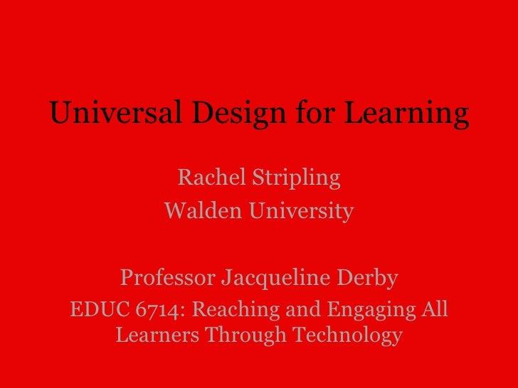 Universal Design for Learning Rachel Stripling Walden University Professor Jacqueline Derby EDUC 6714: Reaching and Engagi...
