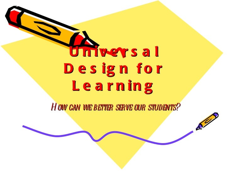Universal Design for Learning How can we better serve our students?