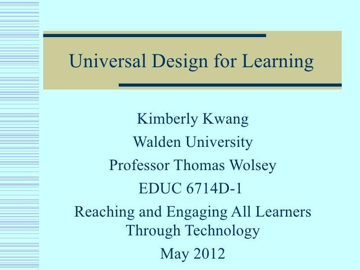 Universal Design for Learning         Kimberly Kwang        Walden University    Professor Thomas Wolsey         EDUC 6714...