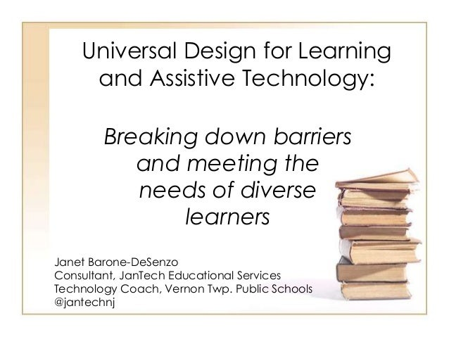 Universal Design for Learning     and Assistive Technology:        Breaking down barriers           and meeting the       ...