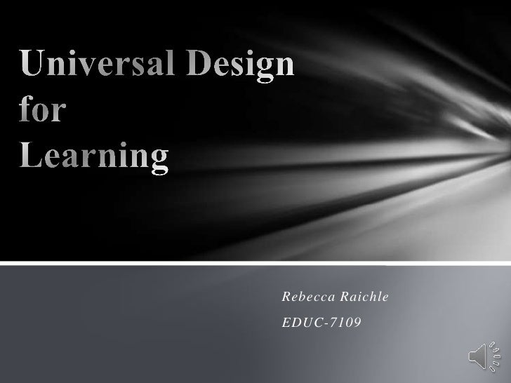 Universal Design for Learning<br />Rebecca Raichle<br />EDUC-7109<br />