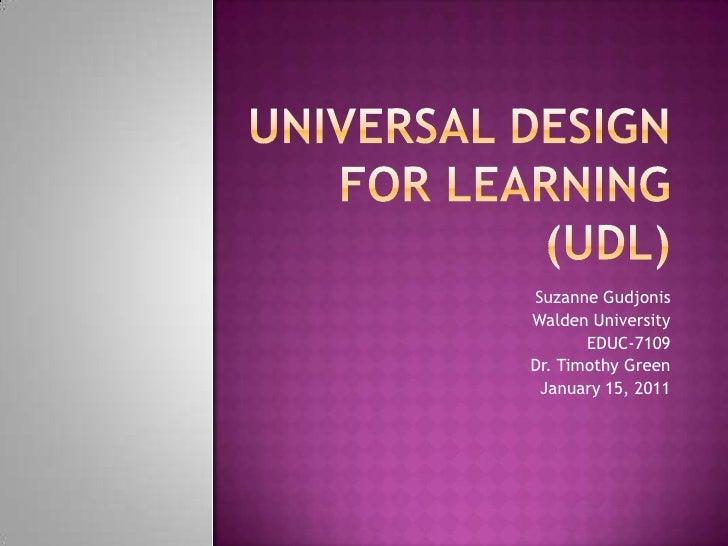 Universal Design for Learning (UDL)<br />Suzanne Gudjonis<br />Walden University<br />EDUC-7109<br />Dr. Timothy Green<br ...