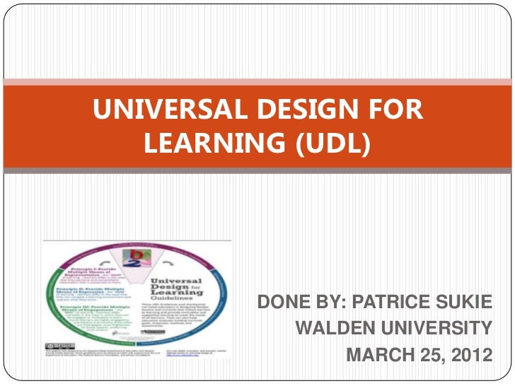 UNIVERSAL DESIGN FOR   LEARNING (UDL)         DONE BY: PATRICE SUKIE            WALDEN UNIVERSITY                 MARCH 25...