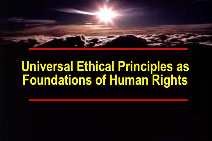 Universal Ethical Principles asFoundations of Human Rights