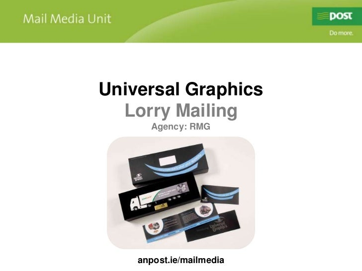 Universal Graphics<br />Lorry Mailing<br />Agency: RMG<br />anpost.ie/mailmedia<br />