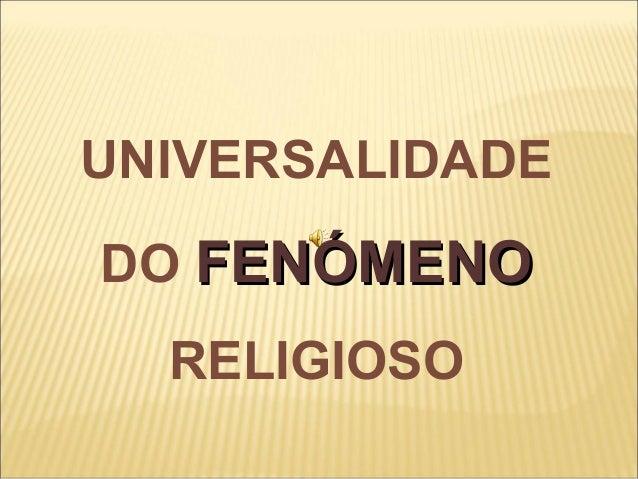 UNIVERSALIDADEDO FENÓMENOFENÓMENORELIGIOSO
