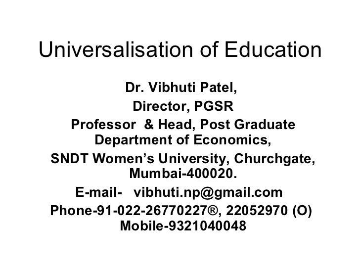 Universalisation of Education Dr. Vibhuti Patel,  Director, PGSR Professor  & Head, Post Graduate Department of Economics,...