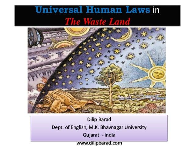 Universal Human Laws in The Waste Land Dilip Barad Dept. of English, M.K. Bhavnagar University Gujarat - India www.dilipba...
