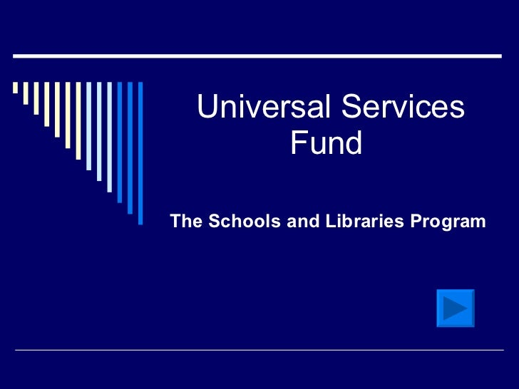 Universal Services Fund  The Schools and Libraries Program