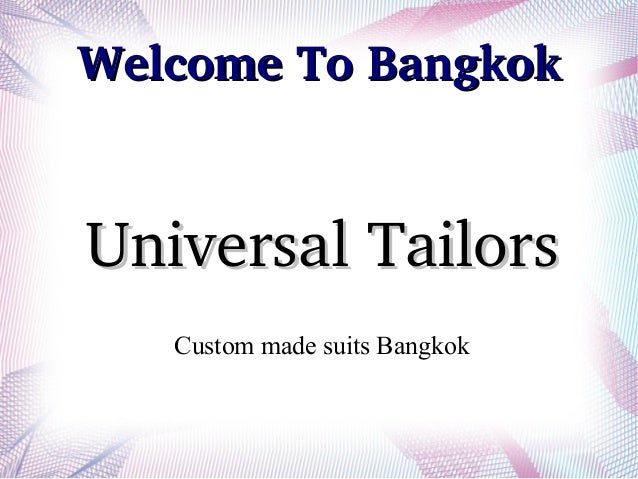 Welcome To BangkokWelcome To Bangkok Universal TailorsUniversal Tailors Custom made suits Bangkok