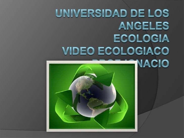 ¿QUE ES?   La ecología es la rama de    la Biología que estudia las    interacciones de los seres vivos    con su hábitat...