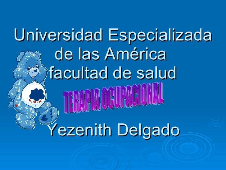 Universidad Especializada de las América  facultad de salud Yezenith Delgado TERAPIA OCUPACIONAL