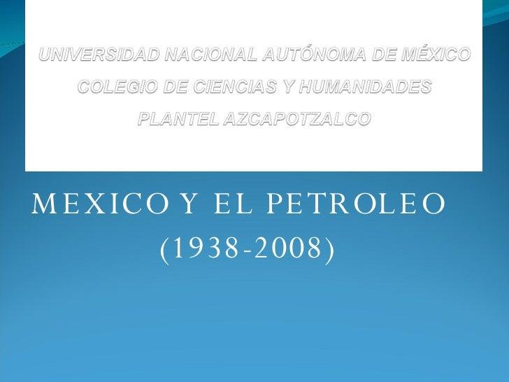 MEXICO Y EL PETROLEO  (1938-2008)