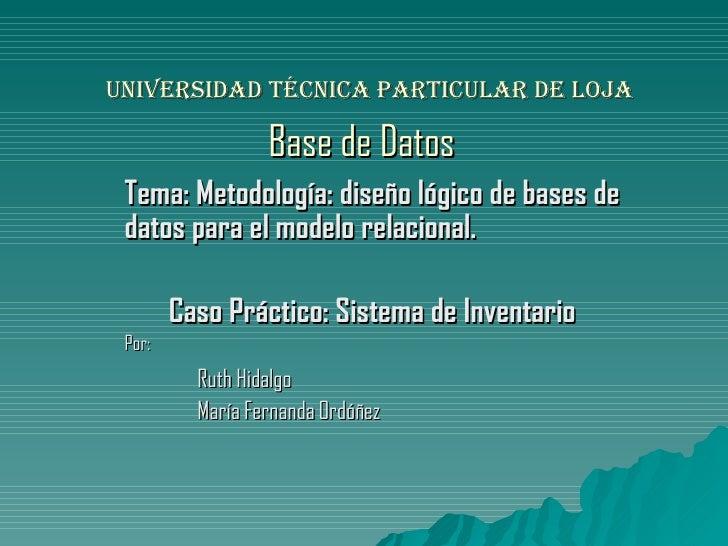 Universidad Técnica Particular de Loja Base de Datos   Tema: Metodología: diseño lógico de bases de datos para el modelo r...