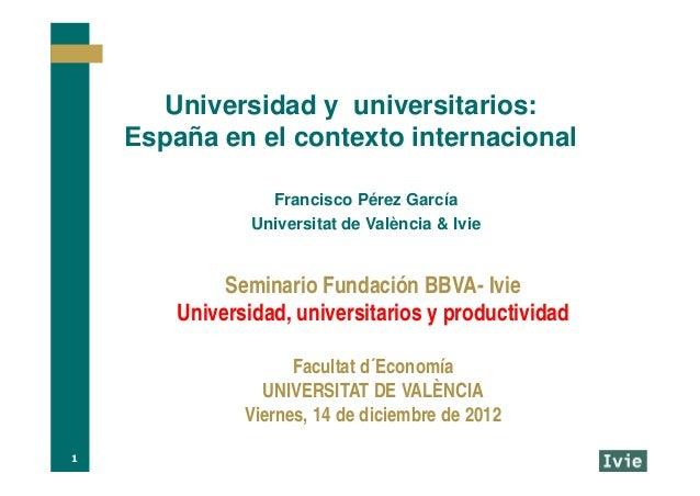 Universidad y universitarios:    España en el contexto internacional                  Francisco Pérez García              ...