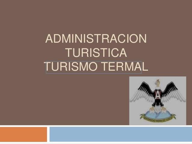 ADMINISTRACION TURISTICA TURISMO TERMAL