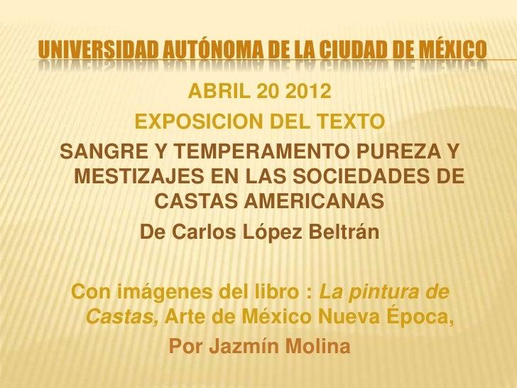 UNIVERSIDAD AUTÓNOMA DE LA CIUDAD DE MÉXICO            ABRIL 20 2012       EXPOSICION DEL TEXTO  SANGRE Y TEMPERAMENTO PUR...