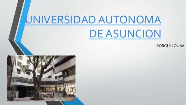 UNIVERSIDAD AUTONOMA DE ASUNCION #ORGULLOUAA