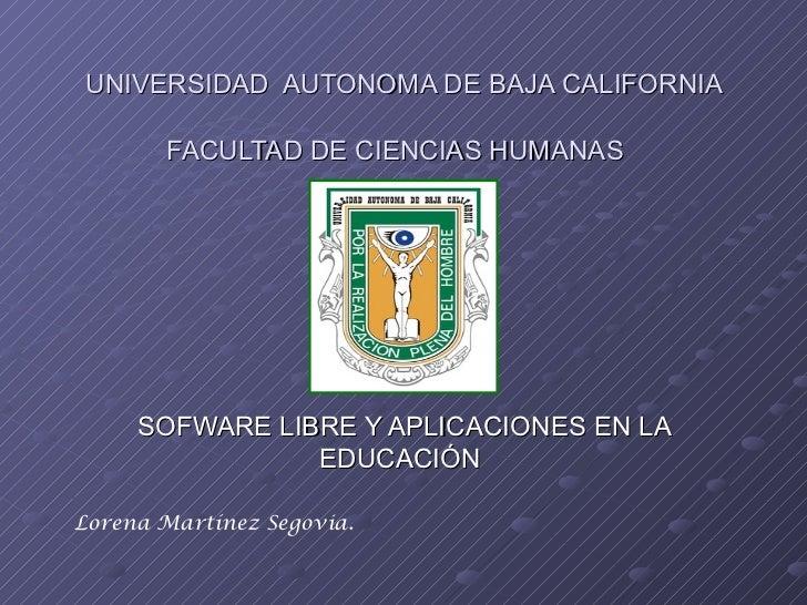 UNIVERSIDAD  AUTONOMA DE BAJA CALIFORNIA FACULTAD DE CIENCIAS HUMANAS   SOFWARE LIBRE Y APLICACIONES EN LA EDUCACIÓN  Lore...