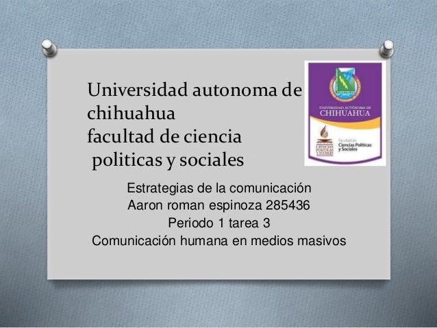 Universidad autonoma de  chihuahua  facultad de ciencia  politicas y sociales  Estrategias de la comunicación  Aaron roman...