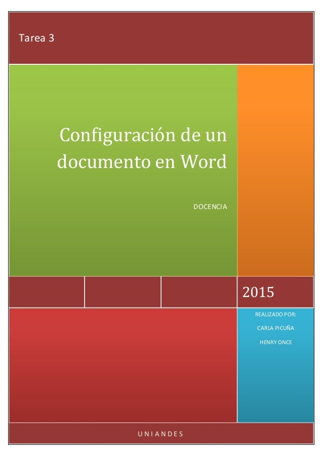 U N I A N D E S REALIZADO POR: CARLA PICUÑA HENRY ONCE 2015 Configuración de un documento en Word DOCENCIA Tarea 3