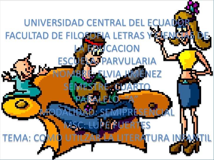 UNIVERSIDAD CENTRAL DEL ECUADORFACULTAD DE FILOSOFIA LETRAS Y CIENCIAS DE LA EDUCACION ESCUELA: PARVULARIANOMBRE: ELVIA JI...