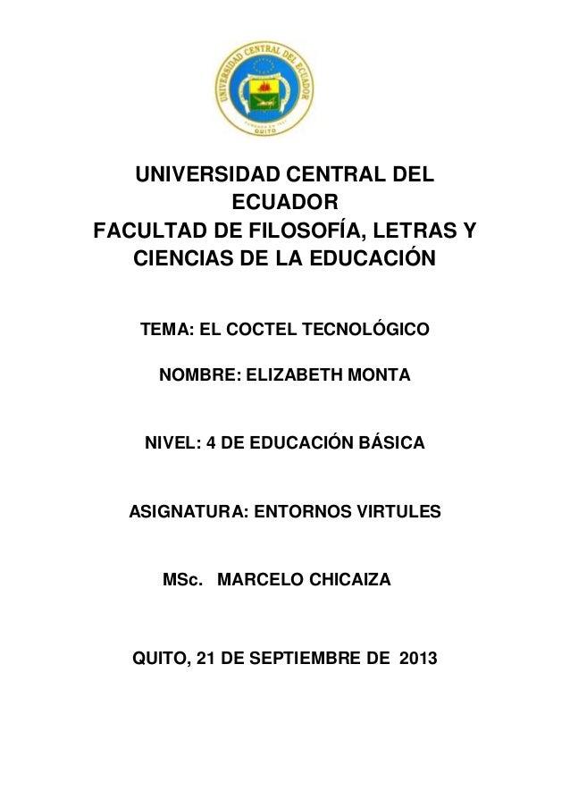 UNIVERSIDAD CENTRAL DEL ECUADOR FACULTAD DE FILOSOFÍA, LETRAS Y CIENCIAS DE LA EDUCACIÓN TEMA: EL COCTEL TECNOLÓGICO NOMBR...