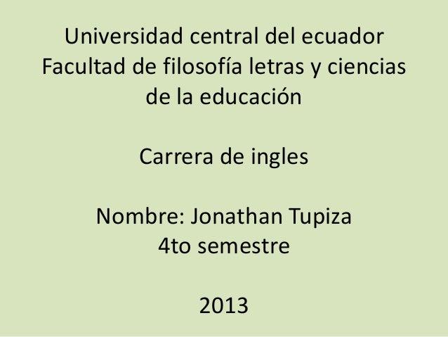 Universidad central del ecuadorFacultad de filosofía letras y ciencias          de la educación          Carrera de ingles...