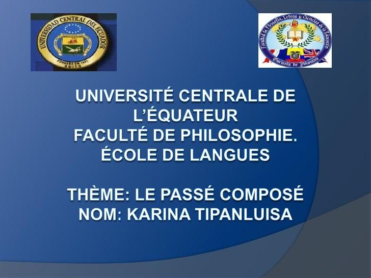 UniversitéCentrale de l'Équateurfaculté de philosophie.École de LanguesTHÈME: le passécomposénom: karinatipanluisa<br />