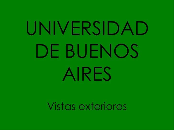 UNIVERSIDAD DE BUENOS AIRES Vistas exteriores