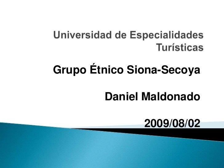 Universidad de Especialidades Turísticas<br />Grupo Étnico Siona-Secoya<br />Daniel Maldonado<br />2009/08/02<br />