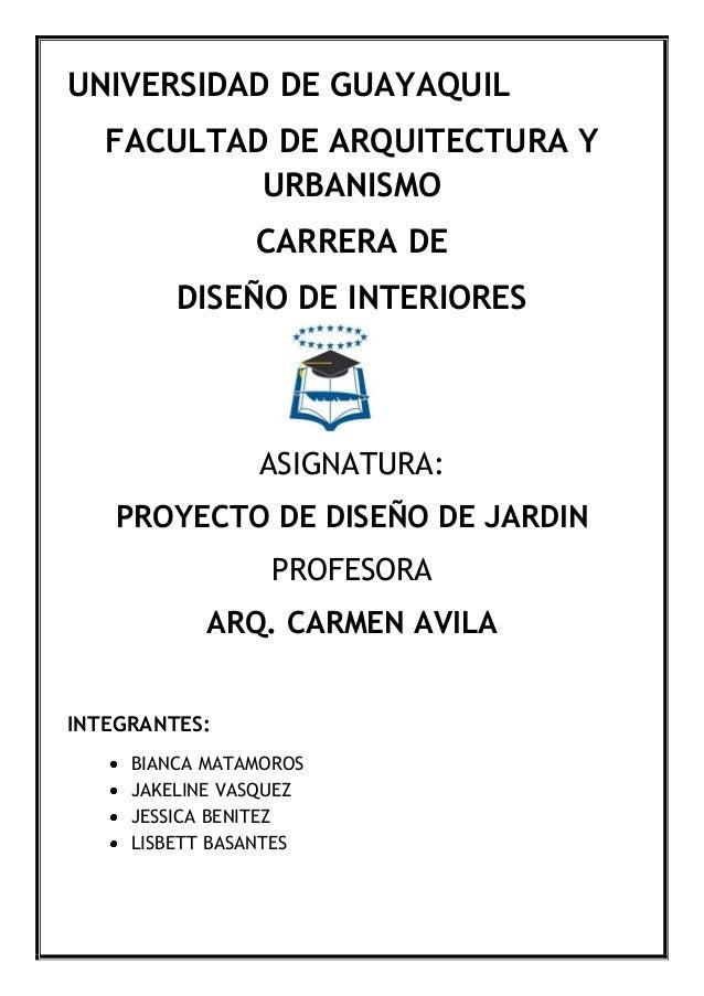 UNIVERSIDAD DE GUAYAQUIL FACULTAD DE ARQUITECTURA Y URBANISMO CARRERA DE DISEÑO DE INTERIORES ASIGNATURA: PROYECTO DE DISE...
