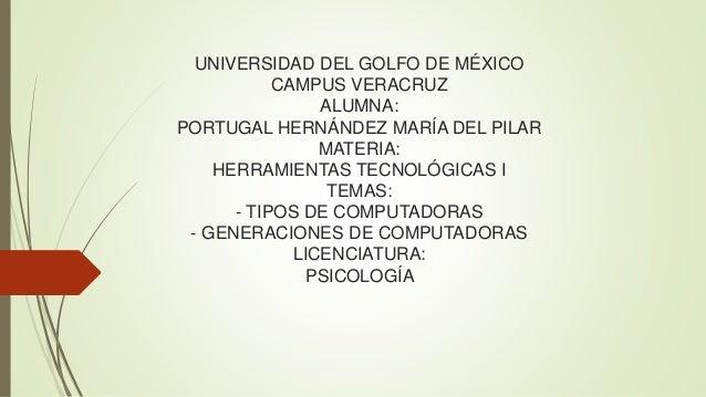 UNIVERSIDAD DEL GOLFO DE MÉXICO CAMPUS VERACRUZ ALUMNA: PORTUGAL HERNÁNDEZ MARÍA DEL PILAR MATERIA: HERRAMIENTAS TECNOLÓGI...