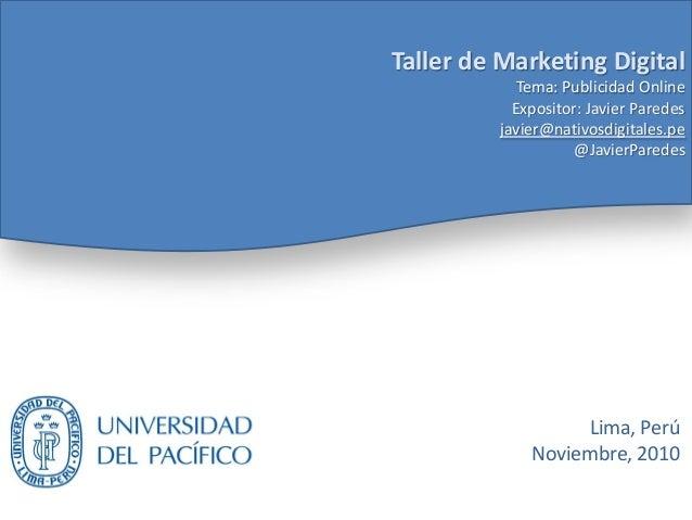 Taller de Marketing Digital Tema: Publicidad Online Expositor: Javier Paredes javier@nativosdigitales.pe @JavierParedes Li...