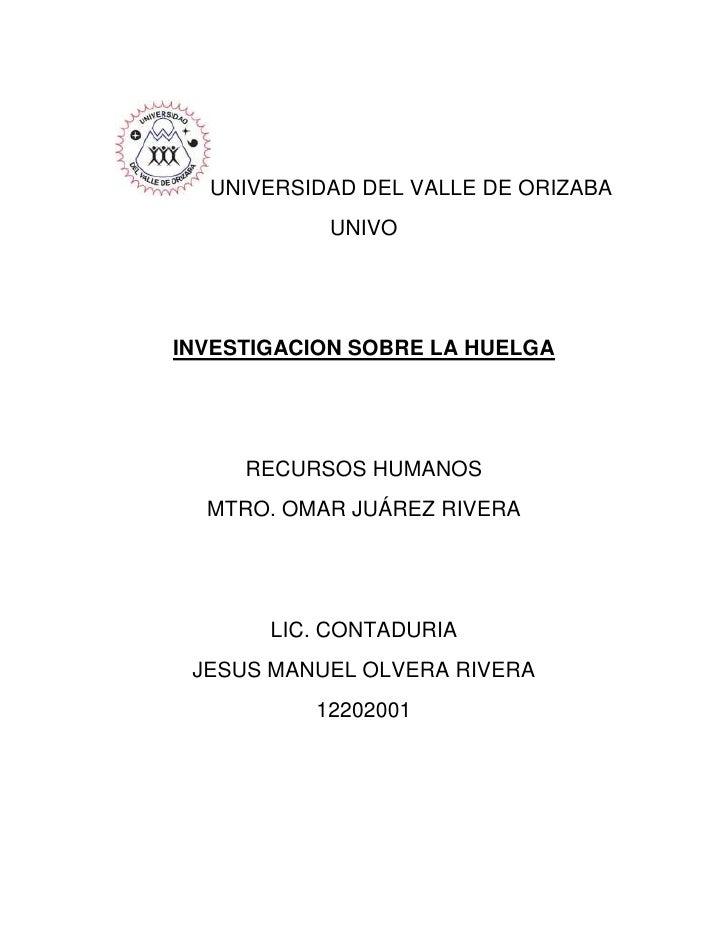 UNIVERSIDAD DEL VALLE DE ORIZABA           UNIVOINVESTIGACION SOBRE LA HUELGA     RECURSOS HUMANOS  MTRO. OMAR JUÁREZ RIVE...