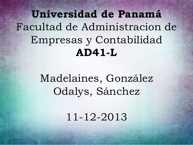 Universidad de Panamá Facultad de Administracion de Empresas y Contabilidad AD41-L Madelaines, González Odalys, Sánchez 11...