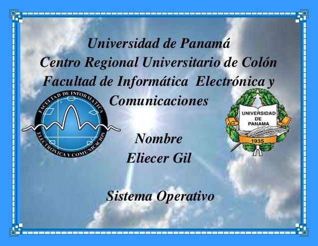 Universidad de PanamáCentro Regional Universitario de ColónFacultad de Informática Electrónica yComunicacionesNombreEliece...